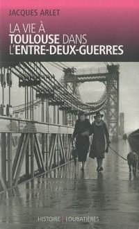 La vie à Toulouse dans l'entre-deux-guerres