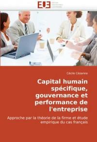 Capital humain spécifique, gouvernance et performance de l'entreprise: Approche par la théorie de la firme et étude empirique du cas français