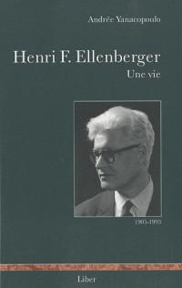 Henri F Ellenberger : une Vie 1905-1993