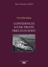 Confidences d'une truite près d'un pont