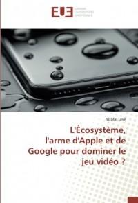 L'Écosystème, l'arme d'Apple et de Google pour dominer le jeu vidéo ?