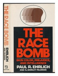 The Race Bomb : Skin Color, Prejudice, and Intelligence / Paul R. Ehrlich, S. Shirley Feldman