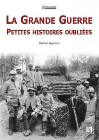 Grande Guerre (La) - Petites histoires oubliées