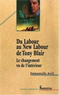 Du Labour au New Labour de Tony Blair. Le changement vu de l'intérieur