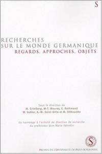 Recherches sur le monde germanique : Regards, approches, objets : en hommage à l'activité de direction de recherche du professeur Jean-Marie Valentin