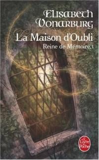 Reine de Mémoire, Tome 1 : La maison d'oubli