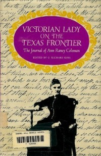 VICTORIAN LADY ON THE TEXAS FRONTIER;: THE JOURNAL OF ANN RANEY COLEMAN