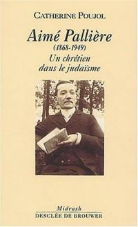 Aimé Pallière, 1868-1949 : Un chrétien dans le judaïsme