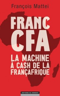Franc CFA : la machine à cash de la Françafrique