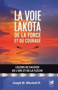 La voie lakota de la force et du courage : Leçons de sagesse de l'arc et de la flèche