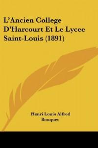 L'Ancien College D'Harcourt Et Le Lycee Saint-Louis (1891)