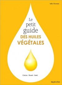 Le petit guide des huiles végétales - Cuisine - Beauté - Santé