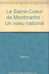 Le Sacré-Coeur de Montmartre: Un voeu national