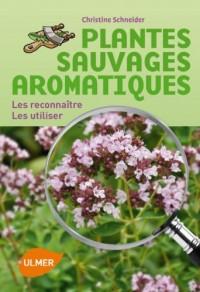 Recolter et Utiliser les Plantes Sauvages Aromatiques