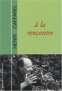 Père Henri Caffarel : A la rencontre
