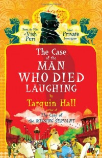 The Case of the Man Who Died Laughing: From the Files of Vish Puri, Most Private Investigator