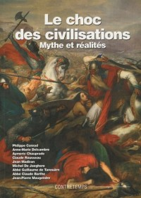 LE CHOC DES CIVILISATIONS. MYTHES ET REALITES ACTES UNIVERSITE ETE 2003