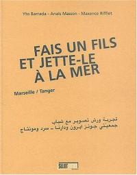 Fais un fils et jette-le à la mer : Marseille/Tanger