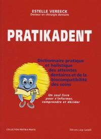 Pratikadent : Le dictionnaire pratique, holistique et psychosomatique des atteintes dentaires, de leurs soins et des biocompatibilités