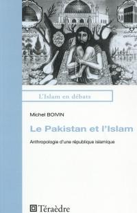 Le Pakistan et l'Islam: Anthropologie d'une république islamique