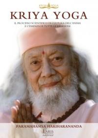 Kriya Yoga. Il processo scientifico di cultura dell'anima e l'essenza di tutte le religioni