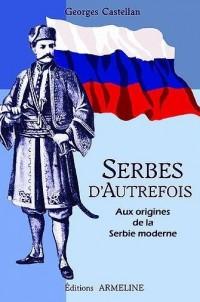 Serbes d'autrefois : Aux origines de la Serbie moderne