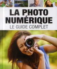 Guide Complet de la Photo Numerique (le)
