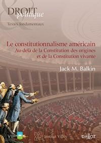 Le constitutionnalisme américain. Au-delà de la Constitution des origines et de la Constitution viva: Au-delà de la Constitution des origines et de la Constitution vivante