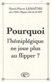 Pourquoi l'hémiplégique ne joue plus au flipper ?