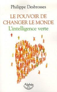 Le pouvoir de changer le monde : L'intelligence verte