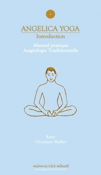 Angélica Yoga, introduction : Manuel pratique, angéologie traditionnelle