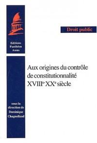 Aux origines du contrôle de constitutionnalité XVIIIème-XXème siècle