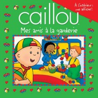 CAILLOU MES AMIS A LA GARDERIE