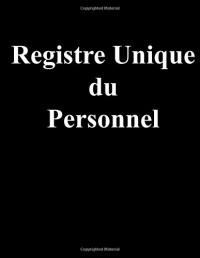 Registre unique du personnel - édition 2017: Conforme à la loi