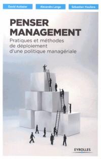 Penser Management - Pratiques et Methodes de Deploiement d'une Politique Manageriale