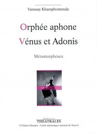 Orphée aphone ; Vénus et Adonis : Métamorphoses