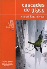 Cascades de glace & dry-tooling, du mont Blanc au Léman : Tome 1, Val Montjoie - Val d'Arly - Bornes - Aravis