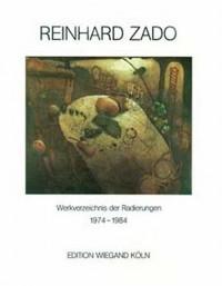 Reinhard Zado. Werkverzeichnis der Radierungen 1974-1984.