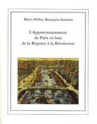 L'approvisionnement de Paris en bois de la Régence à la Révolution (1715-1789)
