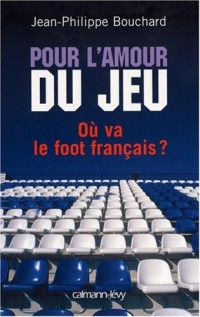 Pour l'amour du jeu : Où va le foot français ?
