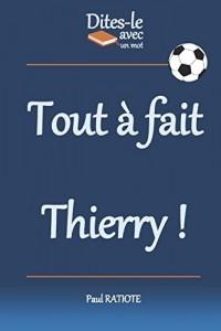 Dites-le avec un mot - Tout à fait Thierry!