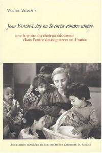 Jean Benoit Lévy ou le corps comme utopie : Une histoire du cinéma éducateur dans l'entre-deux-guerres en France, avec un DVD (1DVD)