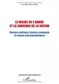 Le musée de l'armée et la fabrique de la nation : Histoire militaire, histoire nationale et enjeux muséographiques