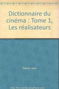 Dictionnaire du cinéma : Tome 1, Les réalisateurs