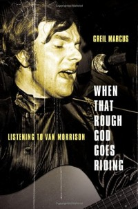 When That Rough God Goes Riding: Listening to Van Morrison