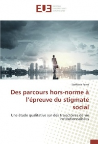 Des parcours hors-norme à l'épreuve du stigmate social: Une étude qualitative sur des trajectoires de vie institutionnalisées
