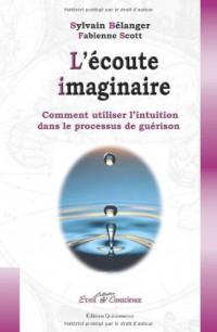 L'écoute imaginaire : Comment utiliser l'intuition dans le processus de guérison