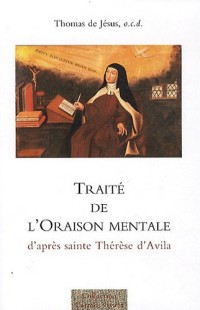 Traité de l'oraison mentale : D'après Sainte Thérèse d'Avila