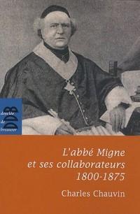 L'abbé Migne et ses collaborateurs (1800-1875)