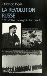 La Révolution russe : 1891-1924 : la tragédie d'un peuple